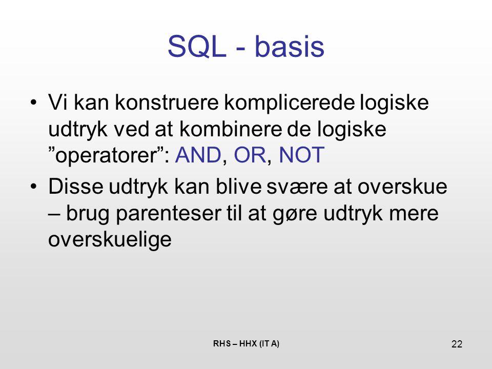 SQL - basis Vi kan konstruere komplicerede logiske udtryk ved at kombinere de logiske operatorer : AND, OR, NOT.