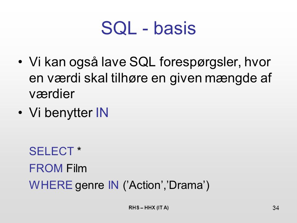 SQL - basis Vi kan også lave SQL forespørgsler, hvor en værdi skal tilhøre en given mængde af værdier.
