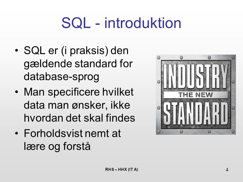 SQL - introduktion SQL er (i praksis) den gældende standard for database-sprog.