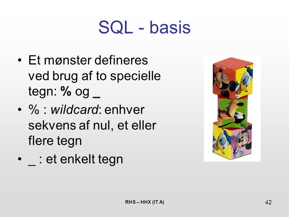 SQL - basis Et mønster defineres ved brug af to specielle tegn: % og _