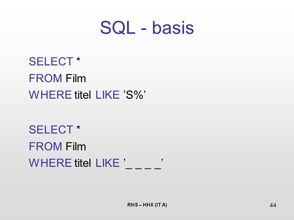 SQL - basis SELECT * FROM Film WHERE titel LIKE 'S%'