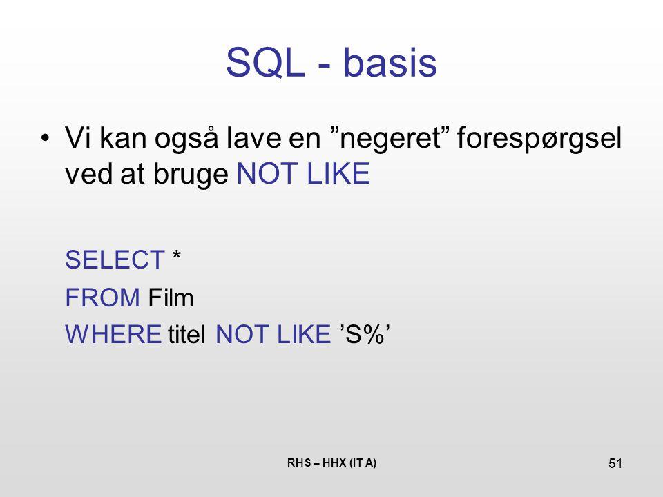 SQL - basis Vi kan også lave en negeret forespørgsel ved at bruge NOT LIKE. SELECT * FROM Film.