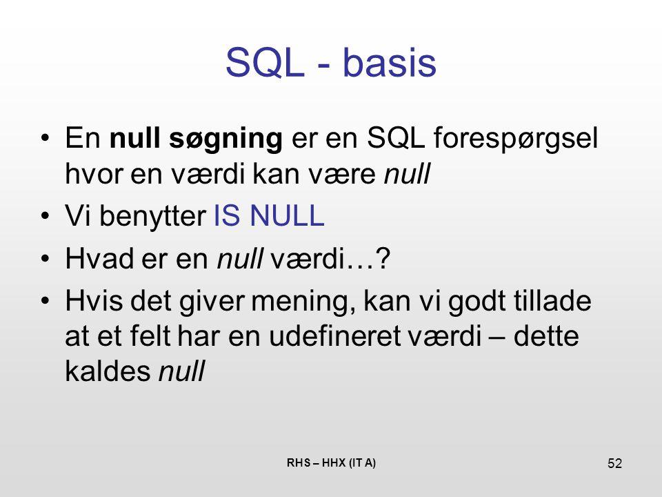 SQL - basis En null søgning er en SQL forespørgsel hvor en værdi kan være null. Vi benytter IS NULL.
