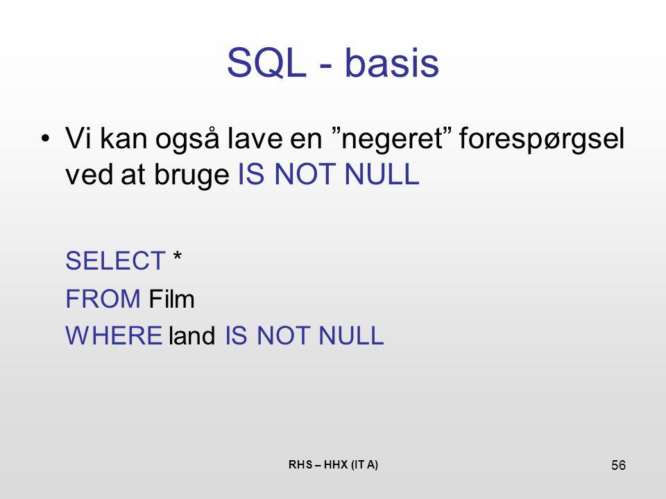 SQL - basis Vi kan også lave en negeret forespørgsel ved at bruge IS NOT NULL. SELECT * FROM Film.