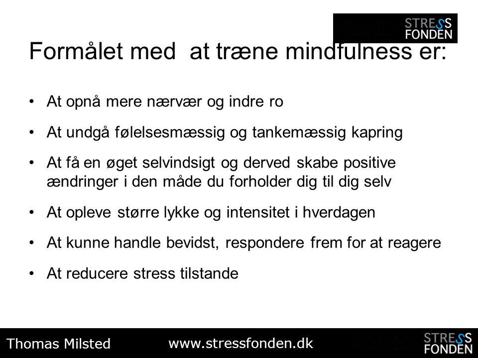 Formålet med at træne mindfulness er: