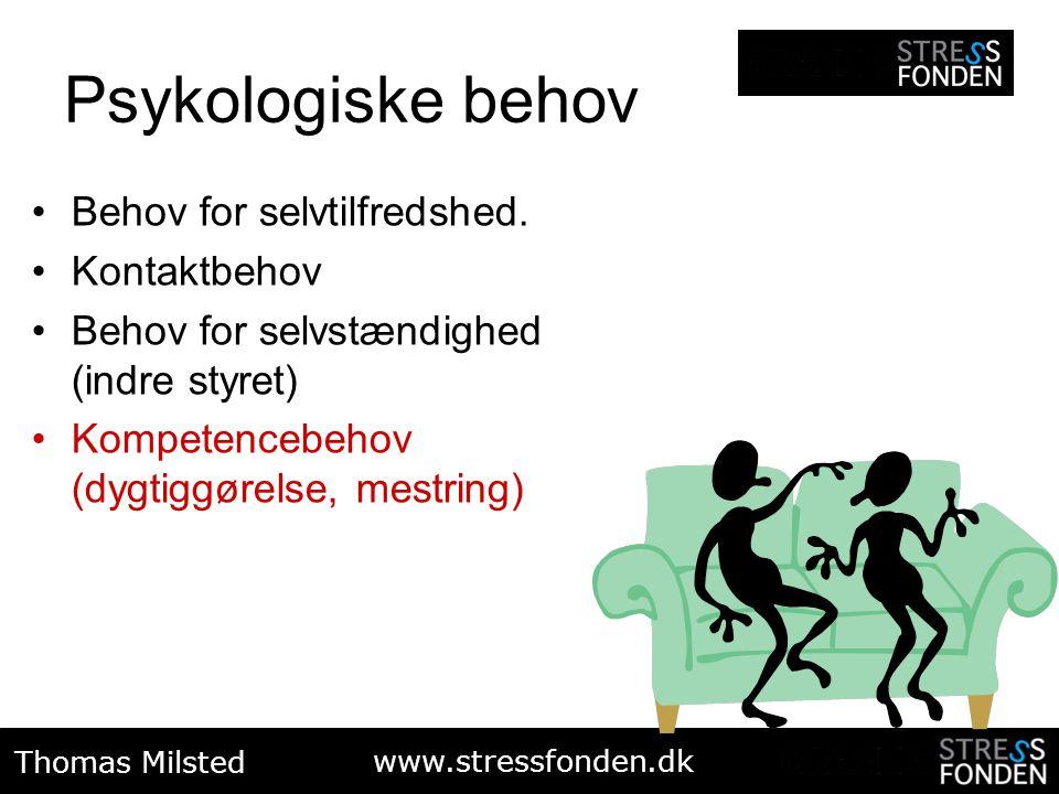 Psykologiske behov Behov for selvtilfredshed. Kontaktbehov