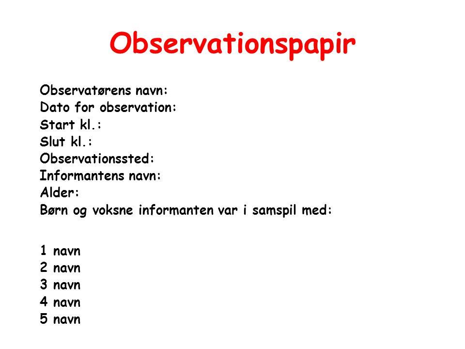Observationspapir Observatørens navn: Dato for observation: Start kl.: