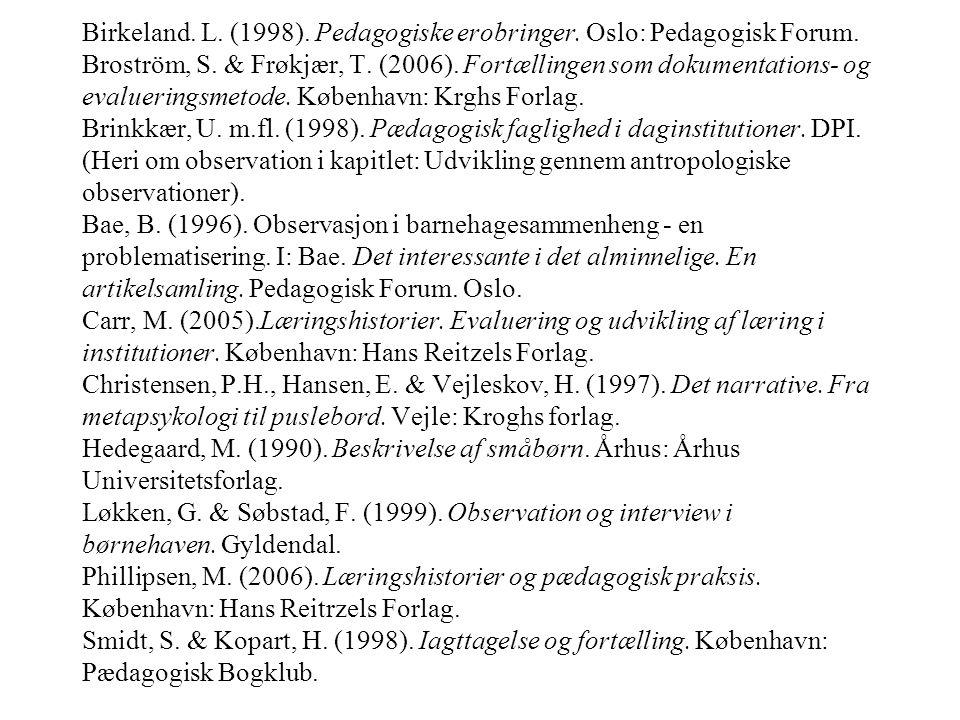 Birkeland. L. (1998). Pedagogiske erobringer. Oslo: Pedagogisk Forum