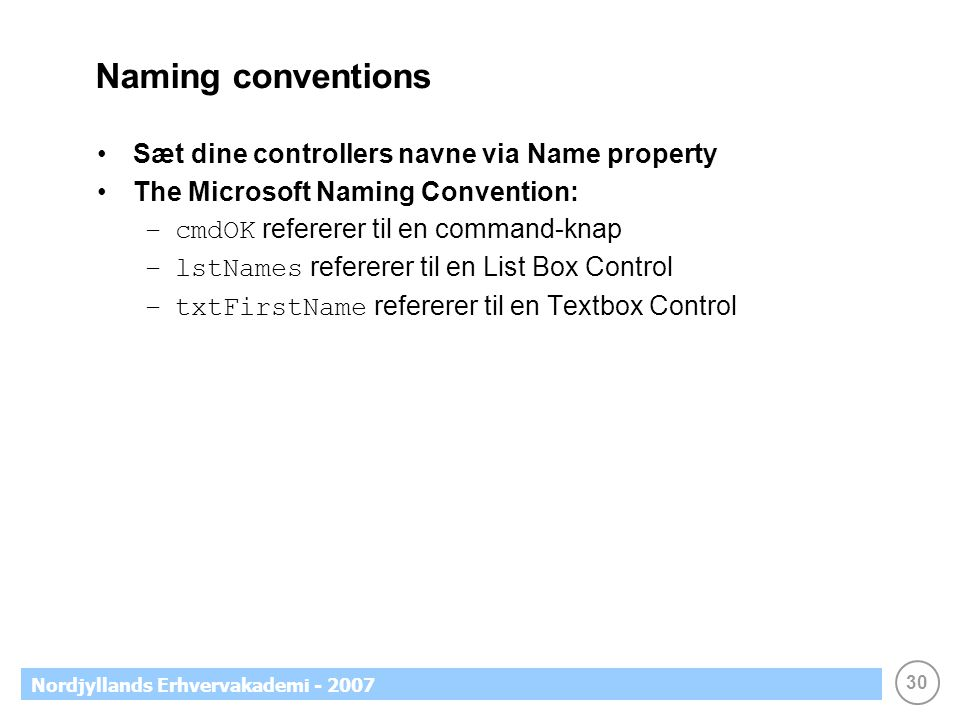 Naming conventions Sæt dine controllers navne via Name property