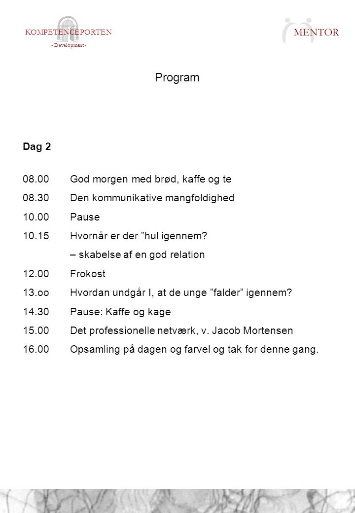 Program Dag 2 08.00 God morgen med brød, kaffe og te