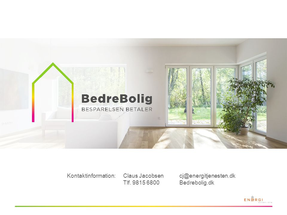 Kontaktinformation: Claus Jacobsen cj@energitjenesten.dk Tlf. 9815 6800 Bedrebolig.dk