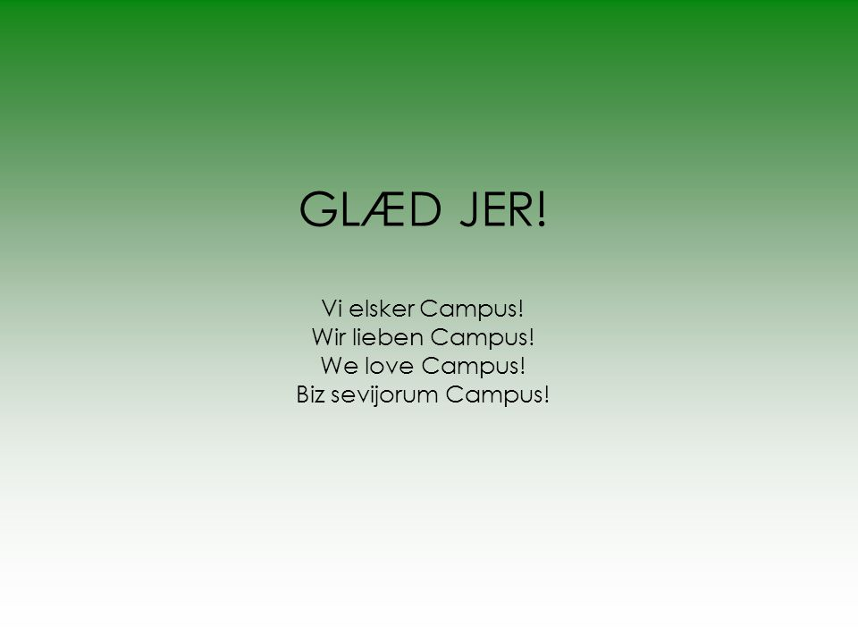 GLÆD JER. Vi elsker Campus. Wir lieben Campus. We love Campus