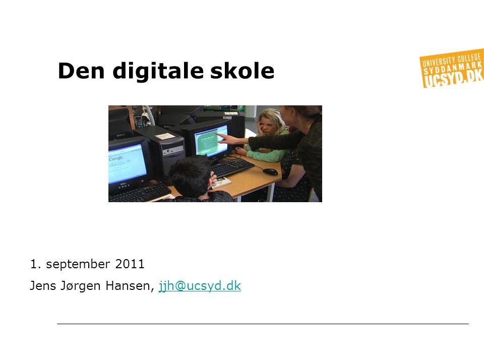 Den digitale skole 1. september 2011 Jens Jørgen Hansen, jjh@ucsyd.dk