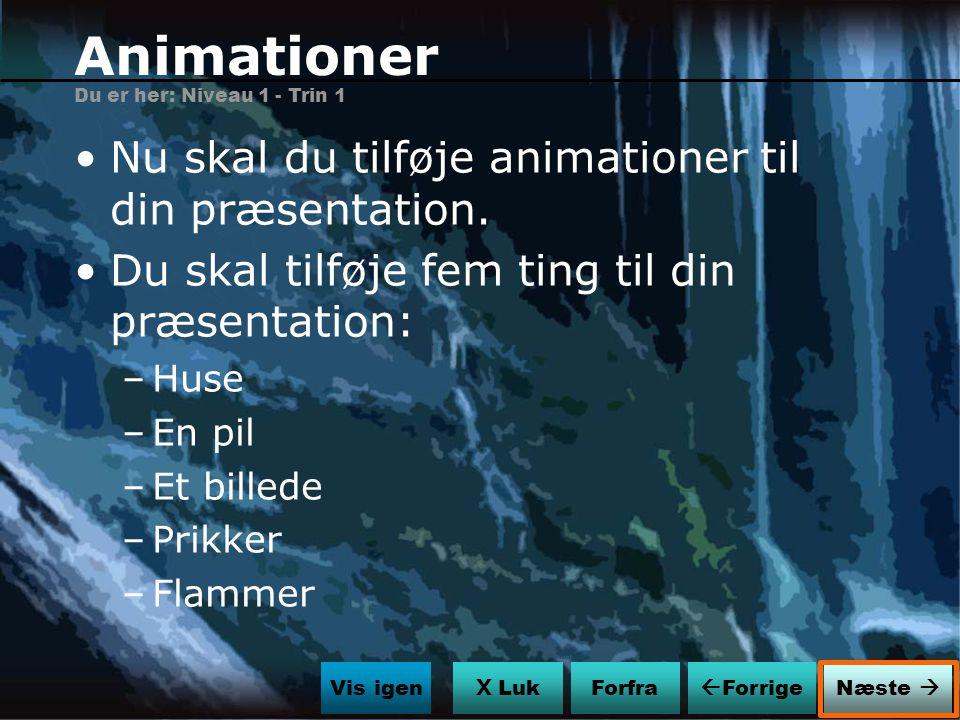 Animationer Nu skal du tilføje animationer til din præsentation.