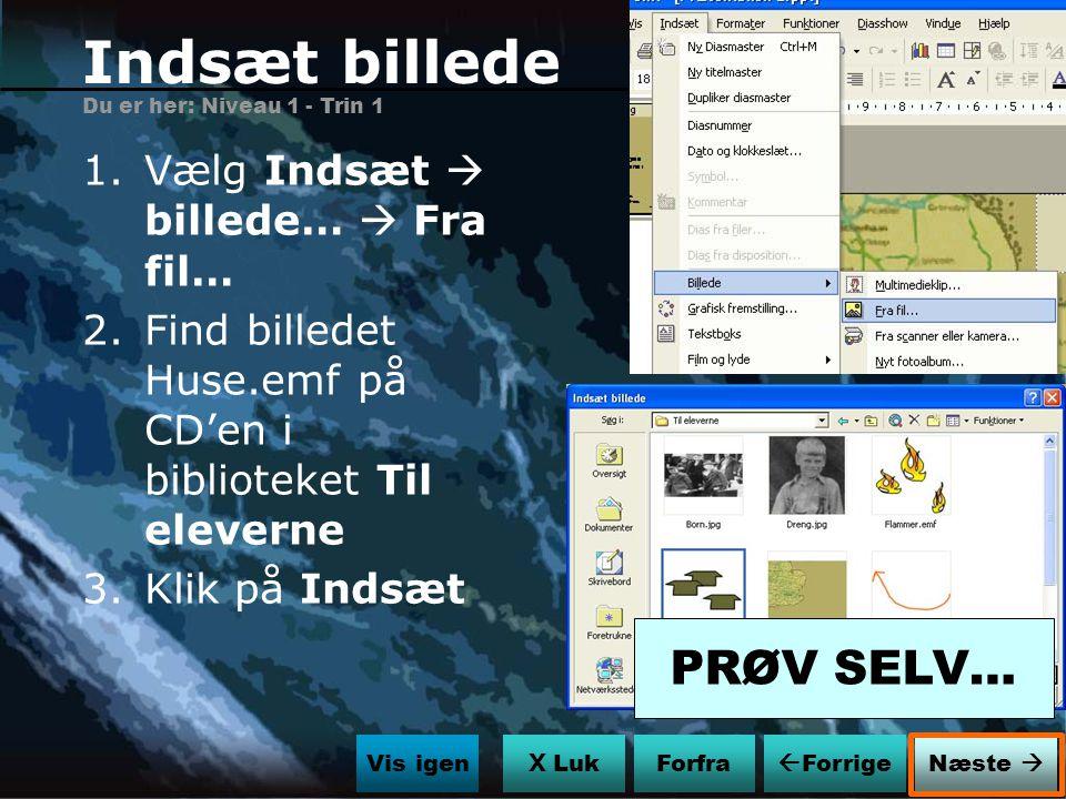 Indsæt billede PRØV SELV… Vælg Indsæt  billede…  Fra fil…