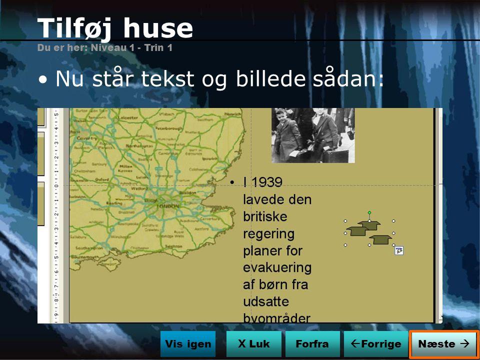 Tilføj huse Nu står tekst og billede sådan: