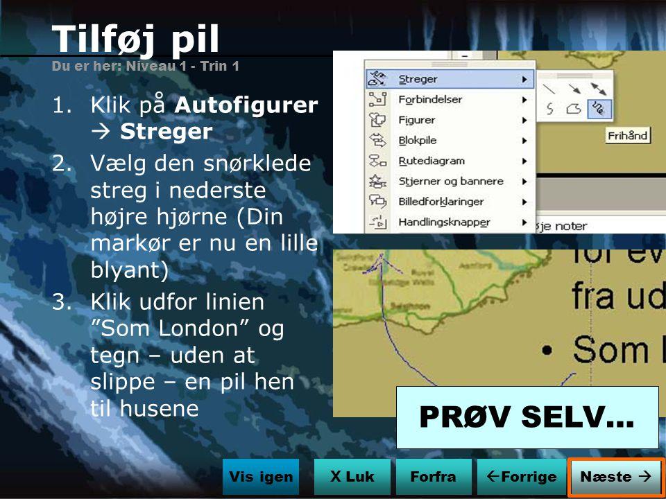 Tilføj pil PRØV SELV… Klik på Autofigurer  Streger