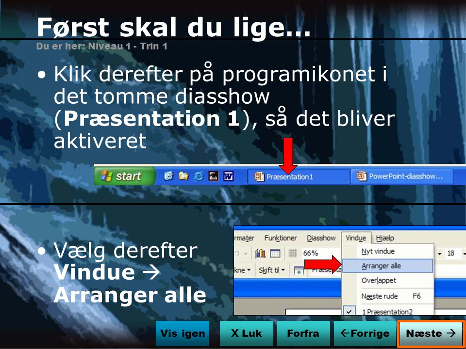 Først skal du lige… Du er her: Niveau 1 - Trin 1. Klik derefter på programikonet i det tomme diasshow (Præsentation 1), så det bliver aktiveret.