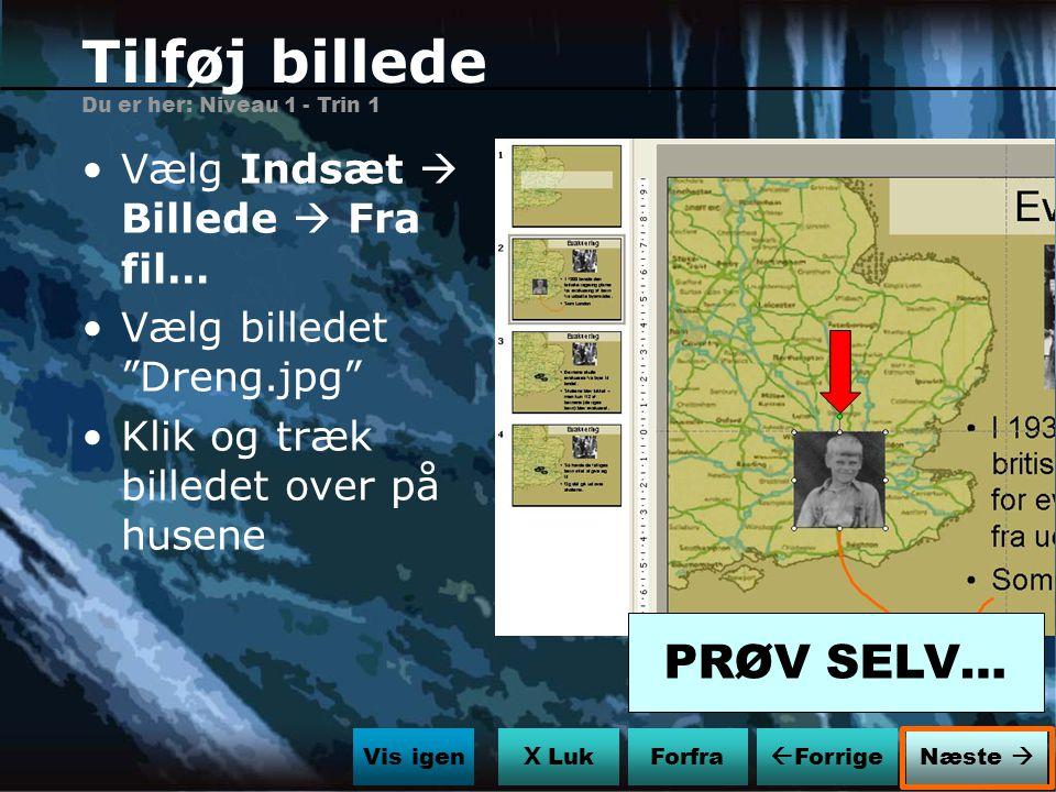 Tilføj billede PRØV SELV… Vælg Indsæt  Billede  Fra fil…