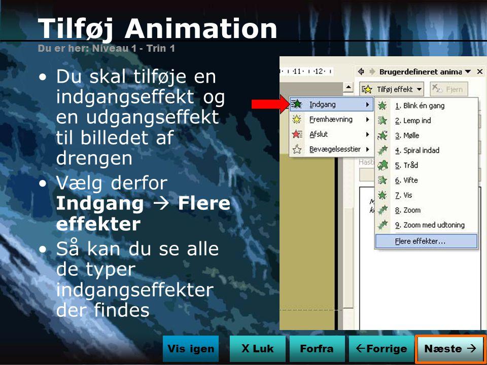 Tilføj Animation Du er her: Niveau 1 - Trin 1. Du skal tilføje en indgangseffekt og en udgangseffekt til billedet af drengen.