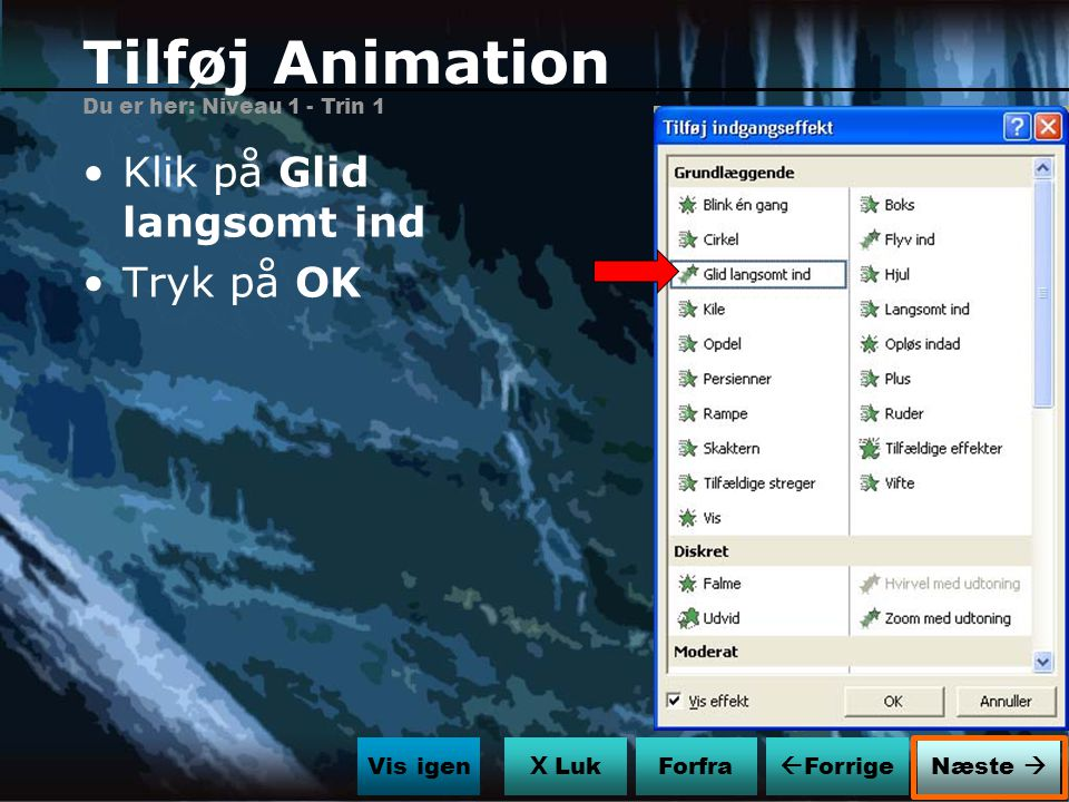 Tilføj Animation Klik på Glid langsomt ind Tryk på OK