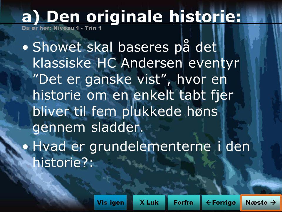 a) Den originale historie: