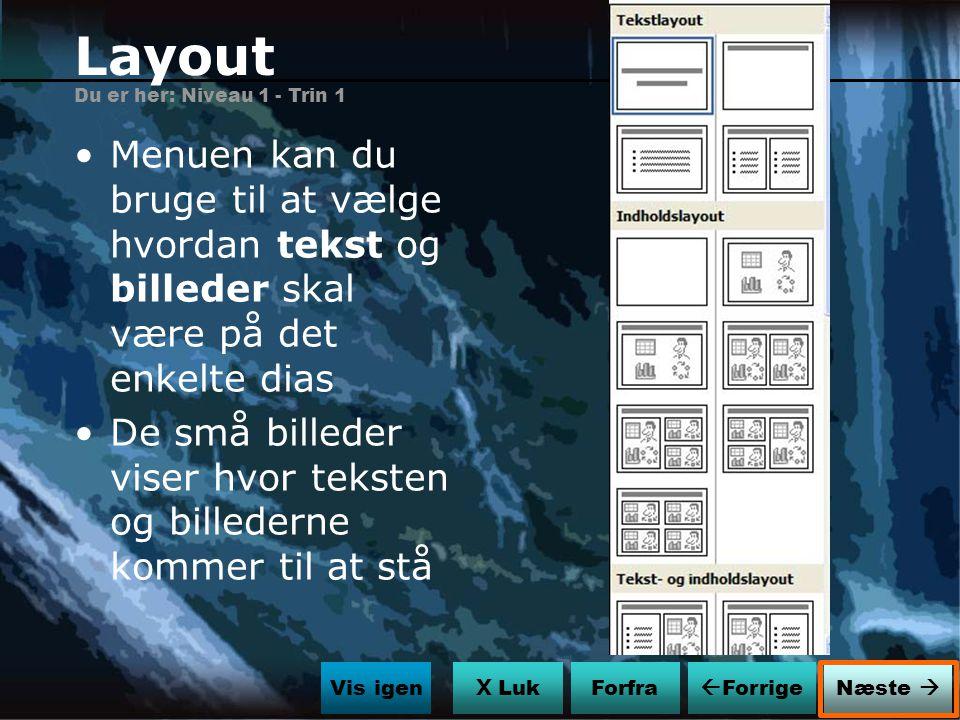 Layout Du er her: Niveau 1 - Trin 1. Menuen kan du bruge til at vælge hvordan tekst og billeder skal være på det enkelte dias.
