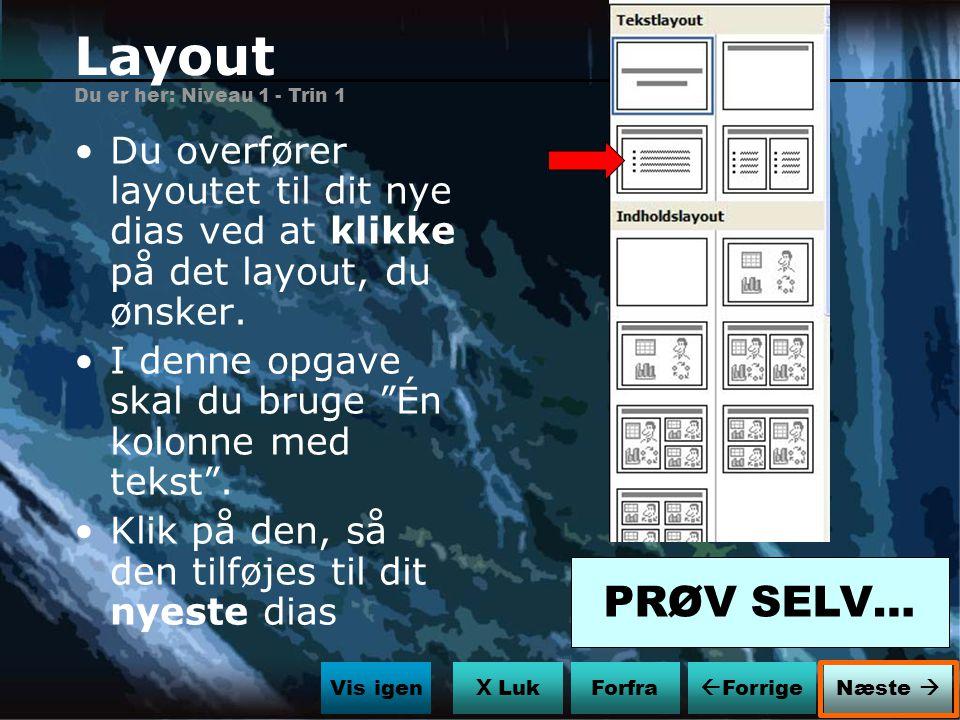 Layout Du er her: Niveau 1 - Trin 1. Du overfører layoutet til dit nye dias ved at klikke på det layout, du ønsker.