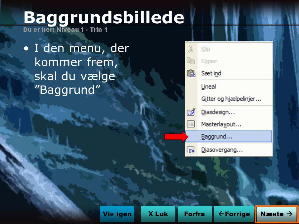 Baggrundsbillede I den menu, der kommer frem, skal du vælge Baggrund