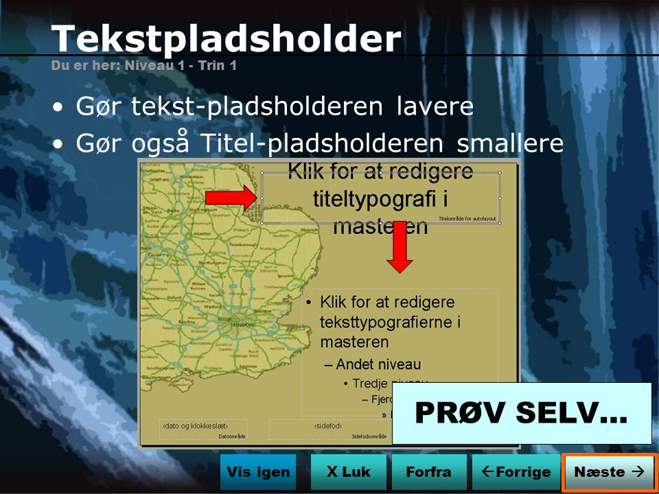 Tekstpladsholder PRØV SELV… Gør tekst-pladsholderen lavere