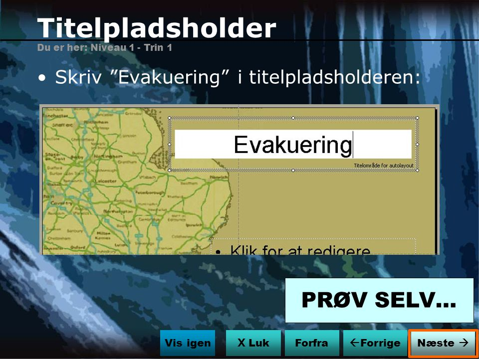 Titelpladsholder PRØV SELV… Skriv Evakuering i titelpladsholderen: