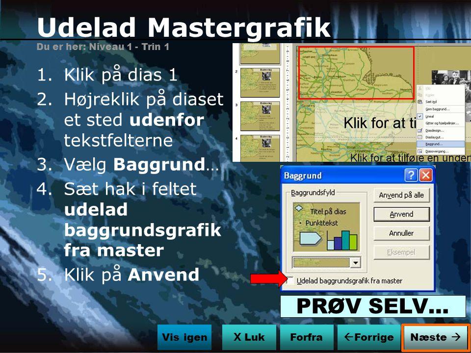Udelad Mastergrafik PRØV SELV… Klik på dias 1