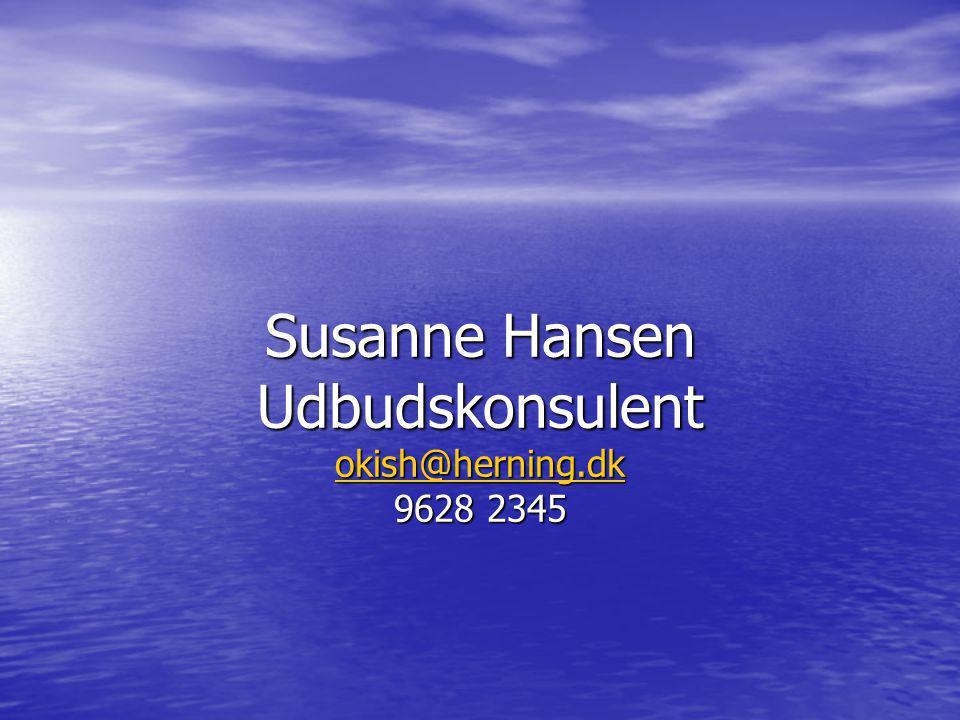 Susanne Hansen Udbudskonsulent okish@herning.dk 9628 2345