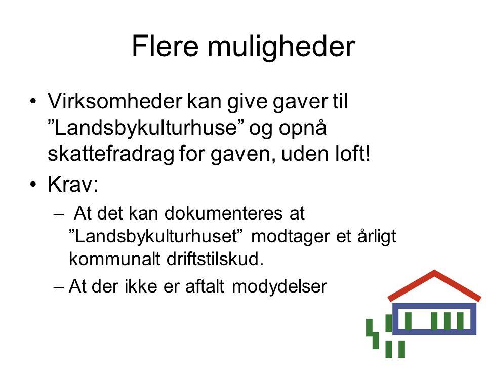 Flere muligheder Virksomheder kan give gaver til Landsbykulturhuse og opnå skattefradrag for gaven, uden loft!