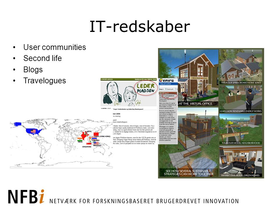 IT-redskaber User communities Second life Blogs Travelogues