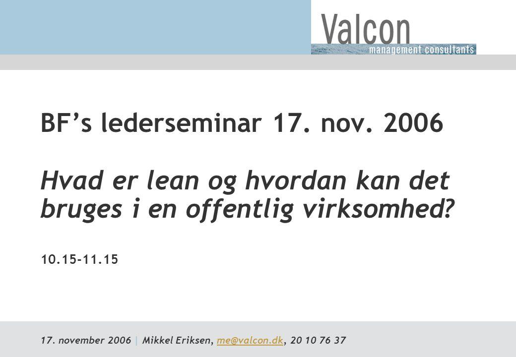 BF's lederseminar 17. nov. 2006 Hvad er lean og hvordan kan det bruges i en offentlig virksomhed 10.15-11.15