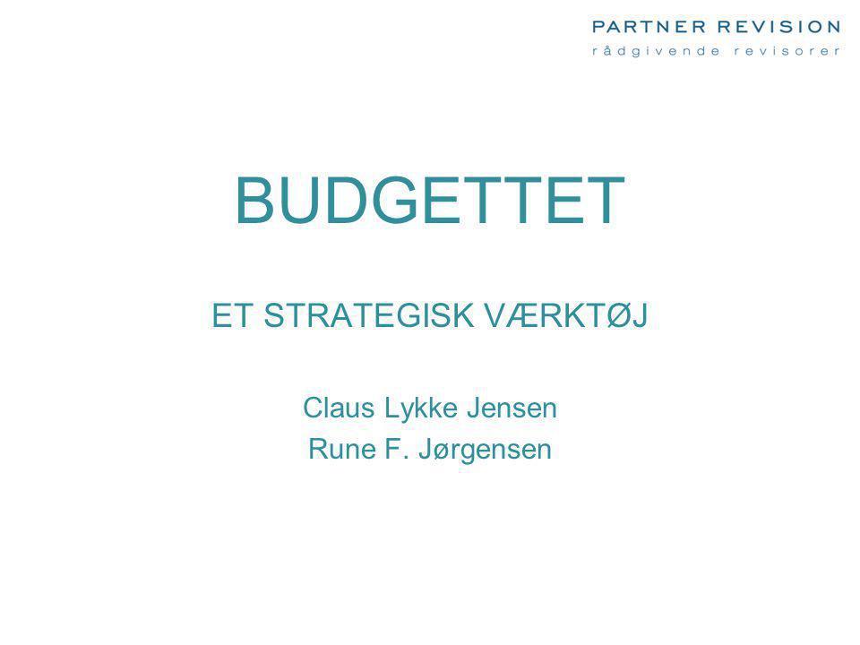 BUDGETTET ET STRATEGISK VÆRKTØJ Claus Lykke Jensen Rune F. Jørgensen