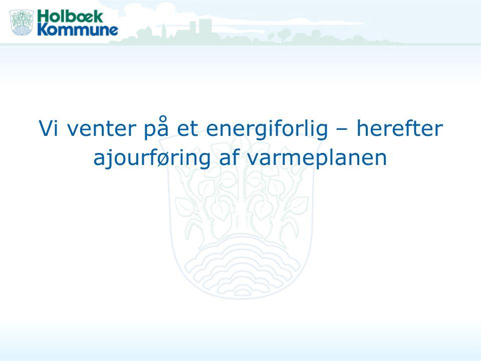 Vi venter på et energiforlig – herefter ajourføring af varmeplanen