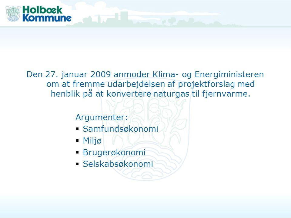 Den 27. januar 2009 anmoder Klima- og Energiministeren om at fremme udarbejdelsen af projektforslag med henblik på at konvertere naturgas til fjernvarme.