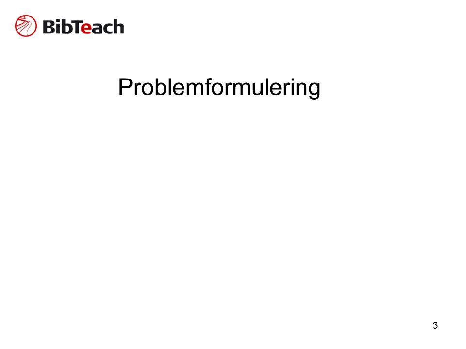 Problemformulering Som udgangspunkt for en søgning er det vigtigt at det hæftes op på et relevant emne.
