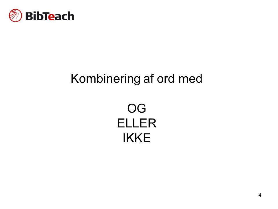Kombinering af ord med OG ELLER IKKE