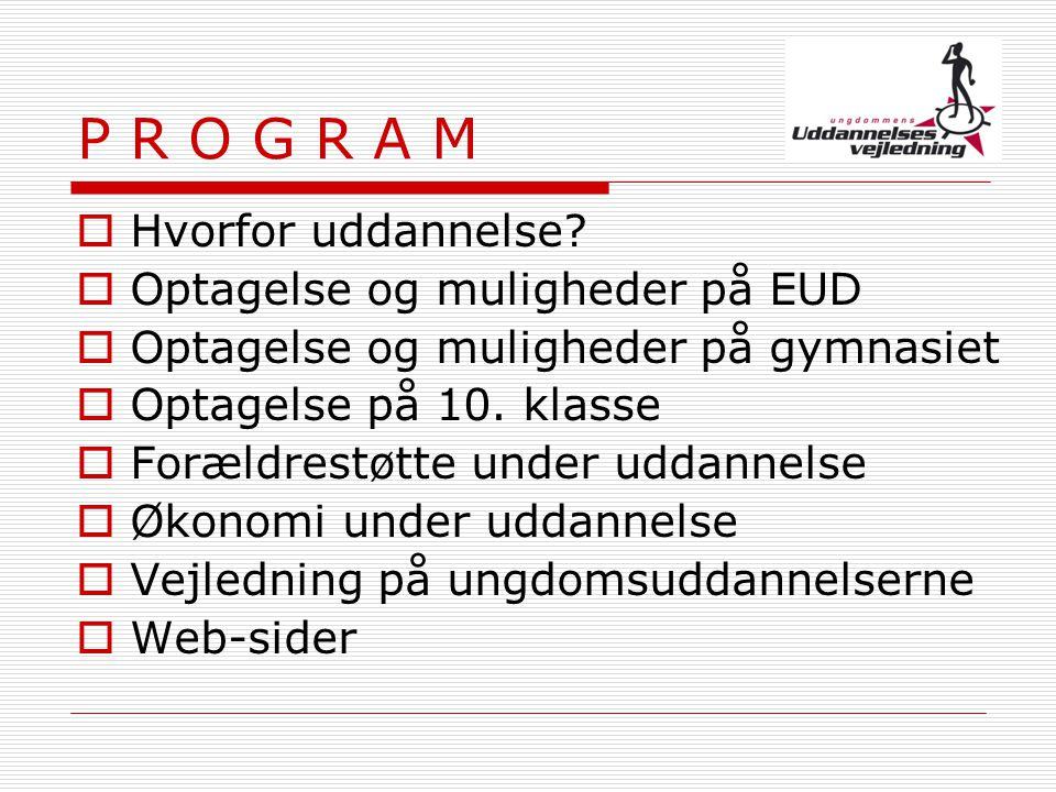 P R O G R A M Hvorfor uddannelse Optagelse og muligheder på EUD