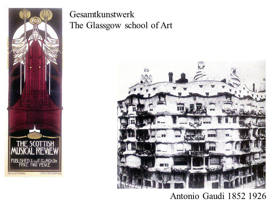 Gesamtkunstwerk The Glassgow school of Art Antonio Gaudi 1852 1926