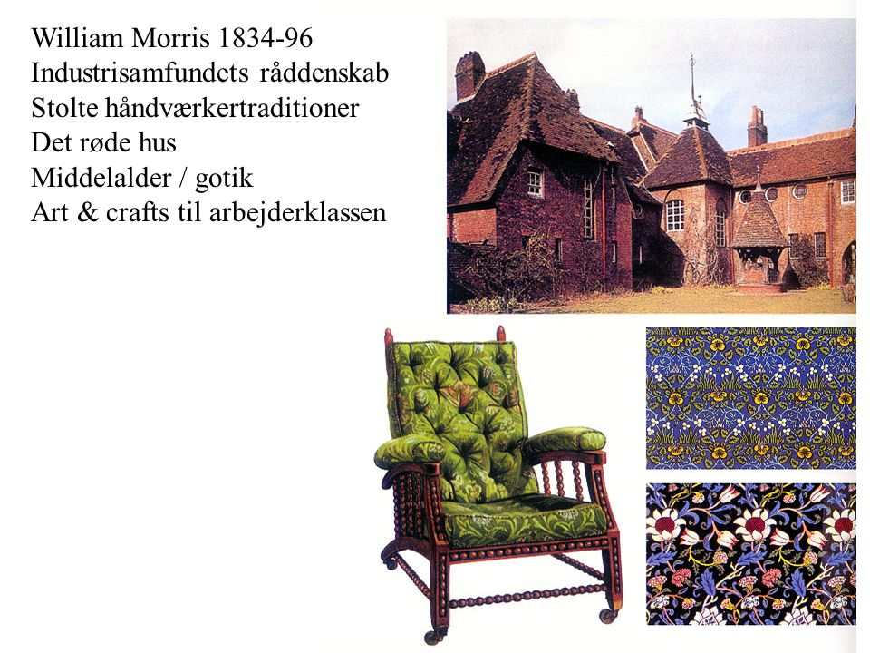 William Morris 1834-96 Industrisamfundets råddenskab. Stolte håndværkertraditioner. Det røde hus.
