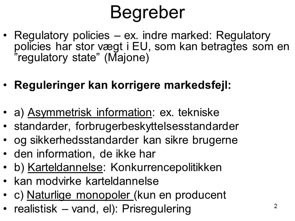 Begreber Regulatory policies – ex. indre marked: Regulatory policies har stor vægt i EU, som kan betragtes som en regulatory state (Majone)