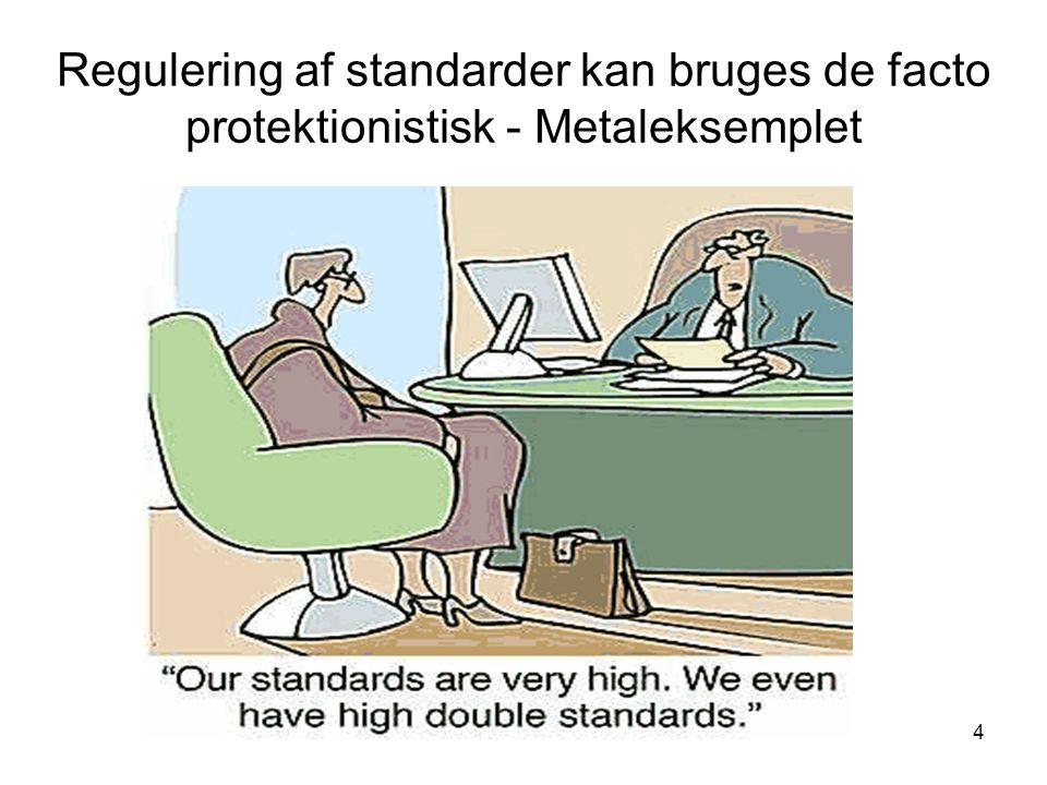 Regulering af standarder kan bruges de facto protektionistisk - Metaleksemplet