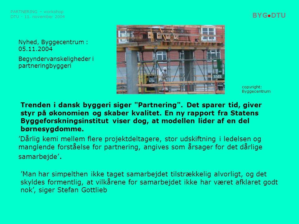 PARTNERING – workshop DTU - 11. november 2004. BYGDTU.