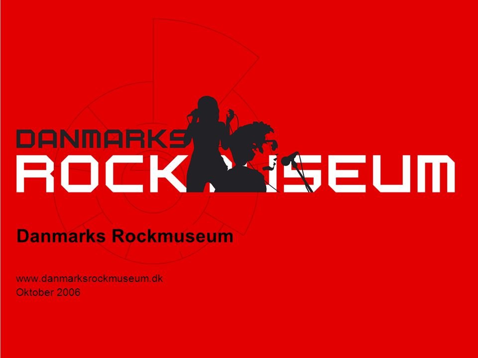 www.danmarksrockmuseum.dk Oktober 2006