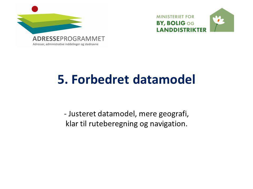 5. Forbedret datamodel - Justeret datamodel, mere geografi, klar til ruteberegning og navigation.