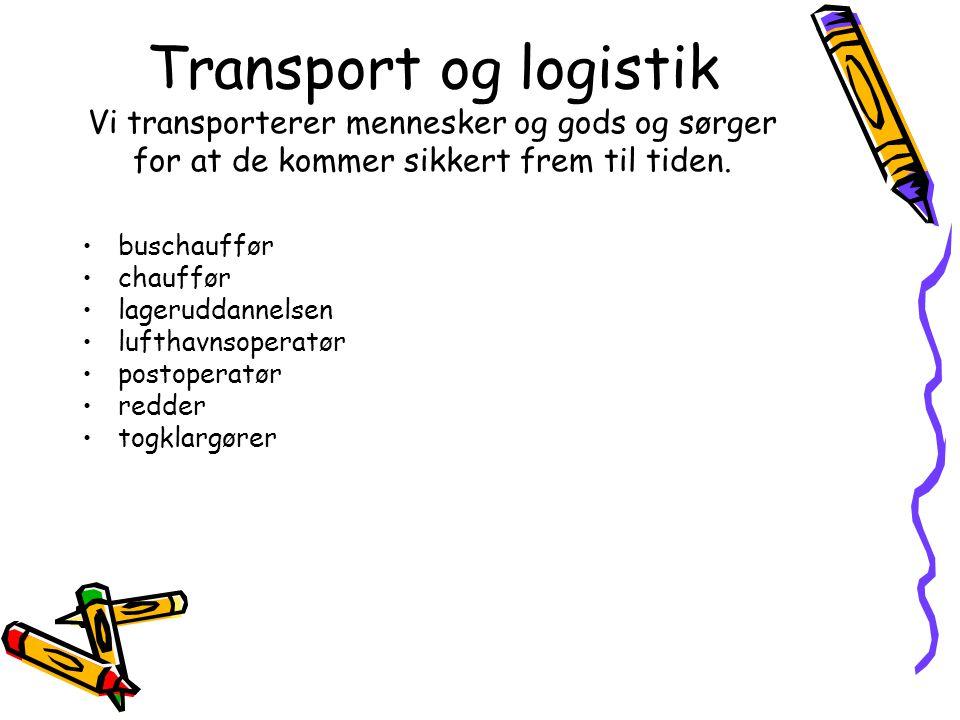 Transport og logistik Vi transporterer mennesker og gods og sørger for at de kommer sikkert frem til tiden.